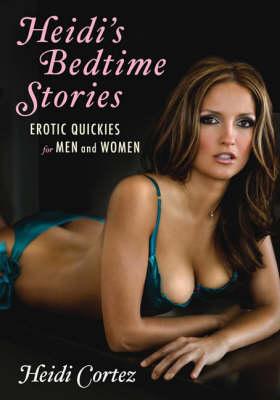 Heidi's Bedtime Stories: Erotic Quickies for Men and Women (Hardback)