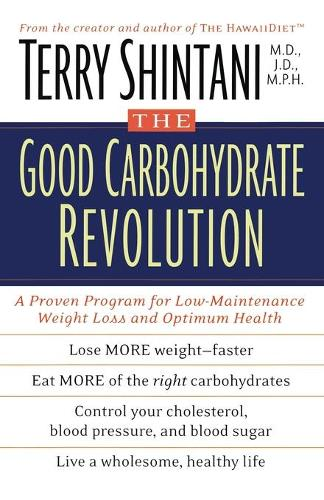 The Good Carbohydrate Revolution: A Proven Program for Low-Maintenance Weight Loss and Optimum Health (Paperback)