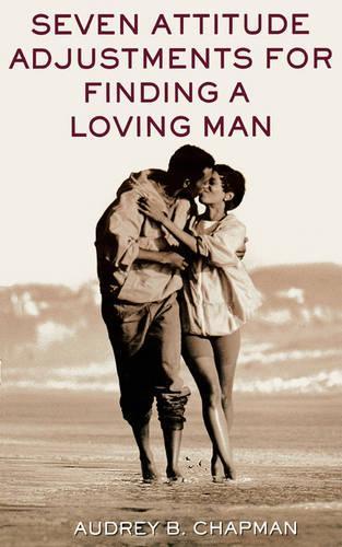 Seven Attitude Adjustments for Finding a Loving Man (Paperback)