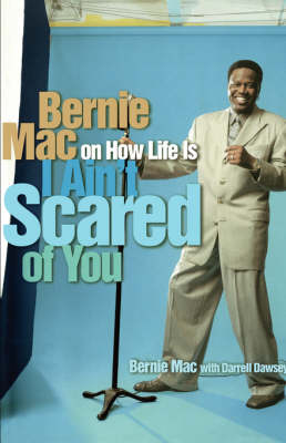 I Ain't Scared of You: Bernie Mac on How Life Is (Paperback)