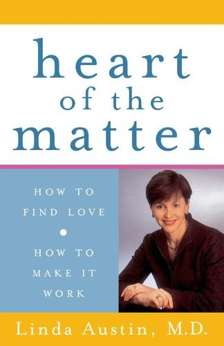 Heart of the Matter: How to Find Love, How to Make It Work (Paperback)