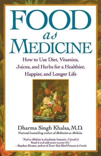 Food As Medicine: How to Use Diet, Vitamins, Juices, and Herbs for a Healthier, Happier, and Longer Life (Paperback)