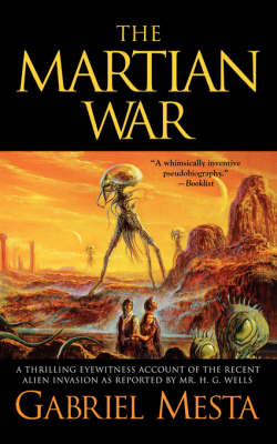 The Martian War: A Thrilling Eyewitness Account of the Recent Invasion As Reported by Mr. H.G. Wells (Paperback)