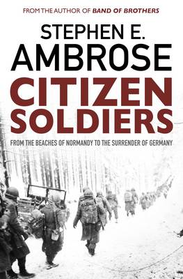 Citizen Soldiers: From The Normandy Beaches To The Surrender Of Germany (Paperback)