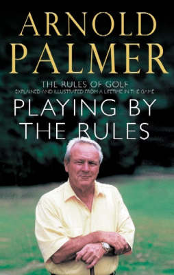 Playing By The Rules: The Rules Of Golf Explained & Illustrated From A Lifetime In The Game (Paperback)