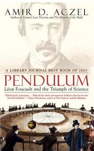 Pendulum: Leon Foucault and the Triumph of Science (Paperback)