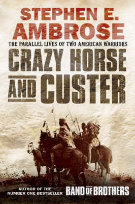 Crazy Horse And Custer: The Epic Clash of Two Great Warriors at the Little Bighorn (Paperback)