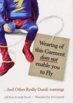 Wearing of this Garment Does Not Enable You to Fly: ...And Other Really Dumb Warnings (Paperback)