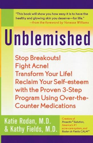 Unblemished: Stop Breakouts! Fight Acne! Transform Your Life! Reclaim Your Self-Esteem with the Proven 3-Step Program Using Over-the-Counter Medications (Paperback)