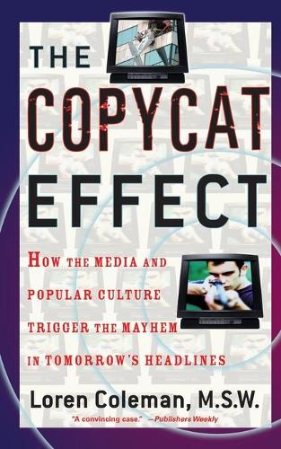 The Copycat Effect: How the Media and Popular Culture Trigger the Mayhem in Tomorrow's Headlines (Paperback)