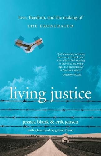 Living Justice: Love, Freedom, and the Making of The Exonerated (Paperback)