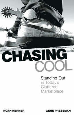 Chasing Cool: Standing Out in Today's Cluttered Marketplace (Hardback)