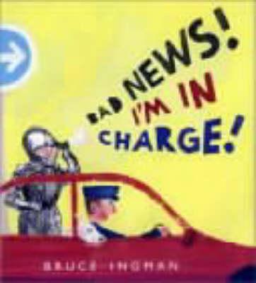 Bad News I'm in Charge! (Hardback)