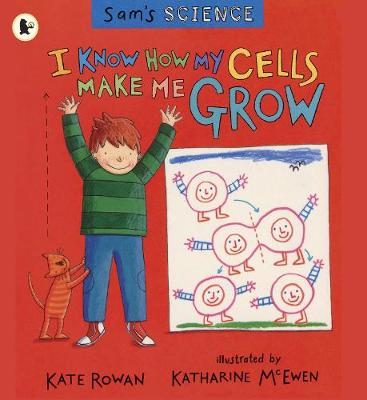 Sam's Science: I Know How My Cells Make Me Grow - Sam's Science (Paperback)
