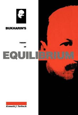 Bukharin's Theory of Equilibrium: A Defence of Historical Materialism (Hardback)