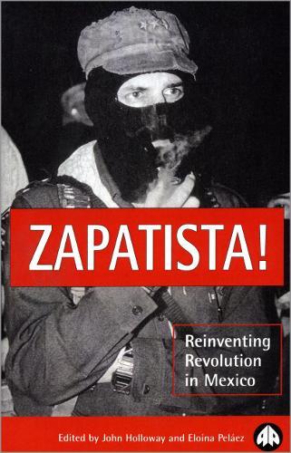 Zapatista!: Reinventing Revolution in Mexico (Paperback)