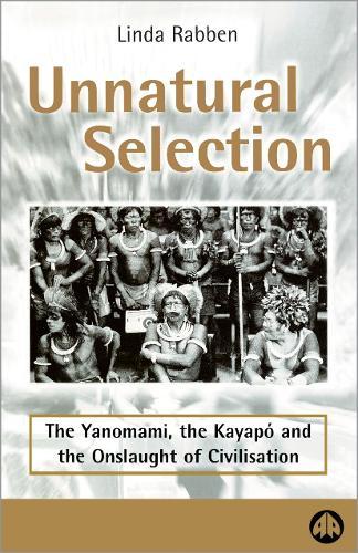 Unnatural Selection: The Yanomami, the Kayapo & the Onslaught of Civilisation (Paperback)