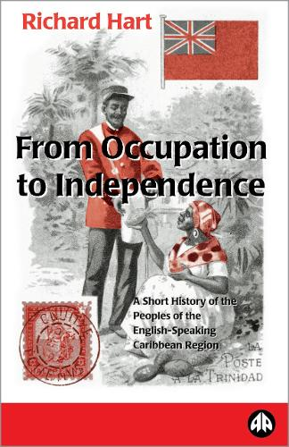 From Occupation to Independence: A History of the Peoples of the English-Speaking Caribbean Region (Paperback)