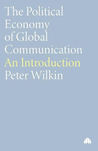The Political Economy of Global Communication: An Introduction - Human Security in the Global Economy (Paperback)
