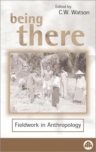 Being There: Fieldwork in Anthropology - Anthropology, Culture and Society (Paperback)