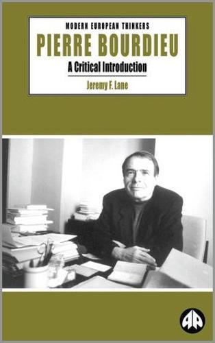 Pierre Bourdieu: A Critical Introduction - Modern European Thinkers (Paperback)