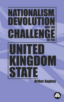 Nationalism, Devolution and the Challenge to the United Kingdom State (Paperback)
