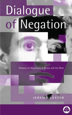 The Dialogue of Negation: Debates on Hegemony in Russia and the West (Paperback)
