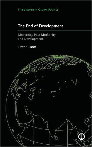 The End of Development?: Modernity, Post-Modernity and Development - Third World in Global Politics (Paperback)