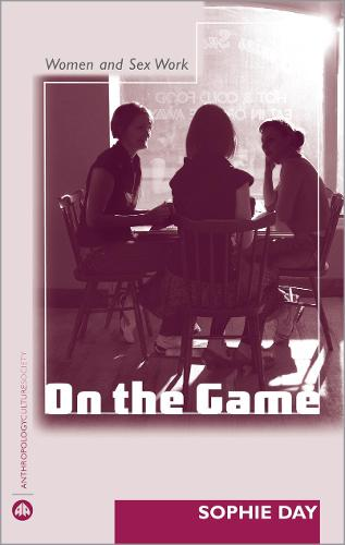 On the Game: Women and Sex Work - Anthropology, Culture and Society (Paperback)