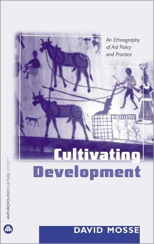 Cultivating Development: An Ethnography of Aid Policy and Practice - Anthropology, Culture and Society (Paperback)