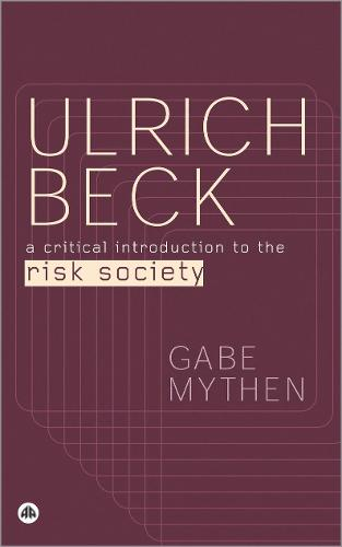 Ulrich Beck: A Critical Introduction to the Risk Society (Paperback)