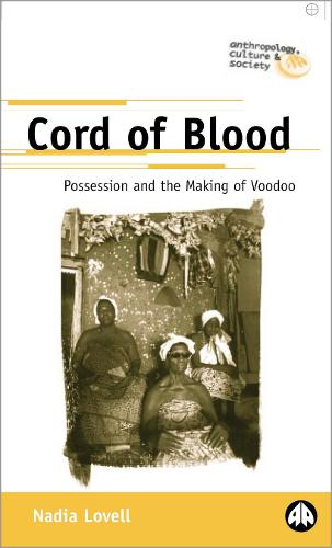 Cord of Blood: Possession and the Making of Voodoo - Anthropology, Culture and Society (Hardback)