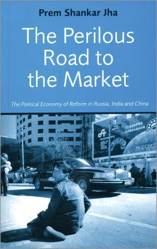 The Perilous Road to the Market: The Political Economy of Reform in Russia, India and China (Hardback)