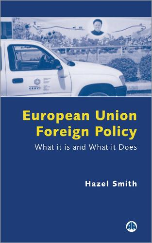 European Union Foreign Policy: What It is and What It Does (Hardback)