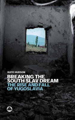 Breaking the South Slav Dream: The Rise and Fall of Yugoslavia (Paperback)
