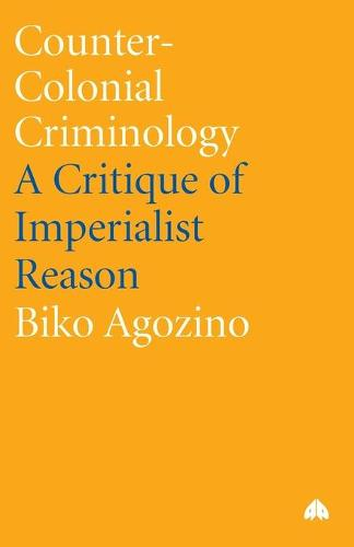 Counter-Colonial Criminology: A Critique of Imperialist Reason (Paperback)