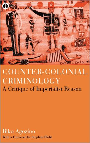 Counter-Colonial Criminology: A Critique of Imperialist Reason (Hardback)