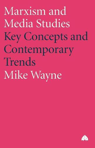 Marxism and Media Studies: Key Concepts and Contemporary Trends - Marxism and Culture (Paperback)