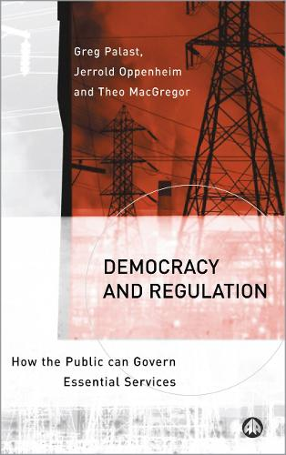 Democracy and Regulation: How the Public Can Govern Essential Services (Paperback)