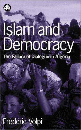Islam and Democracy: The Failure of Dialogue in Algeria (Paperback)