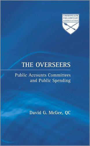 The Overseers: Public Accounts Committees and Public Spending - Commonwealth Parliamentary Association (Hardback)