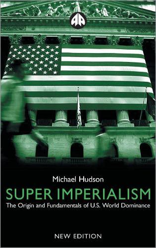 Super Imperialism: The Origin and Fundamentals of U.S. World Dominance (Paperback)