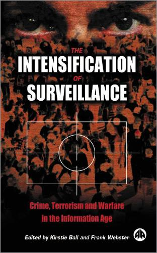 The Intensification of Surveillance: Crime, Terrorism and Warfare in the Information Age (Paperback)