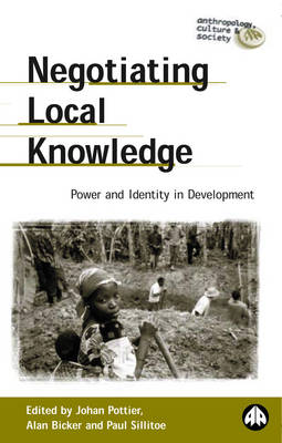Negotiating Local Knowledge: Power and Identity in Development - Anthropology, Culture and Society (Paperback)