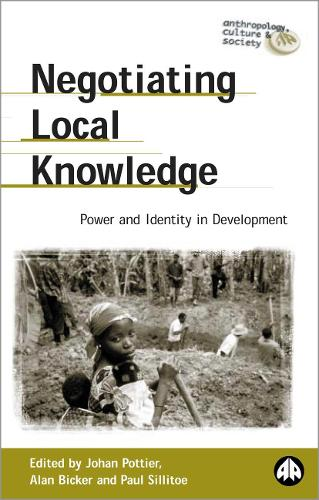 Negotiating Local Knowledge: Power and Identity in Development - Anthropology, Culture and Society (Hardback)