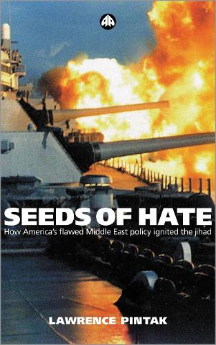 Seeds of Hate: How America's Flawed Middle East Policy Ignited the Jihad (Paperback)