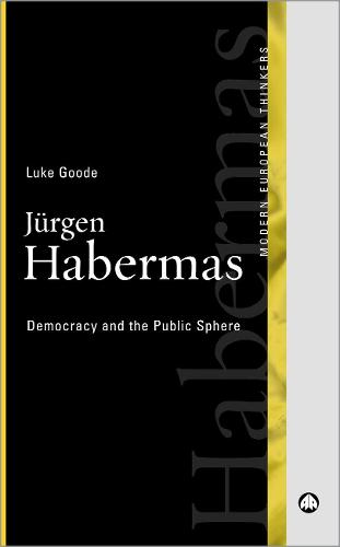 Jurgen Habermas: Democracy and the Public Sphere - Modern European Thinkers (Paperback)