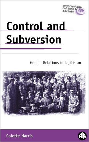 Control and Subversion: Gender Relations  in Tajikistan - Anthropology, Culture and Society (Hardback)