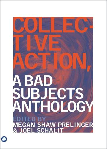 Collective Action: A Bad Subjects Anthology (Paperback)