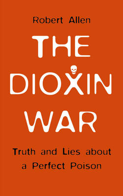 The Dioxin War: Truth and Lies About a Perfect Poison (Paperback)